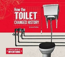 Essential Library of Inventions: How the Toilet Changed History by Laura...