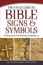 The A to Z Guide to Bible Signs and Symbols: Understanding Their Meaning and Sig