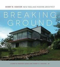 Breaking Ground : Henry B. Hoover, New England Modern Architect by Lucretia...