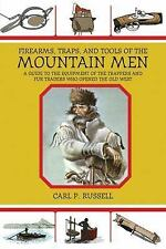 Firearms, Traps, and Tools of the Mountain Men: A Guide to the Equipment of the