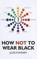 How Not to Wear Black by Standish, Jules
