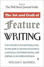 The Art and Craft of Feature Writing : Based on the Wall Street Journal Guide...