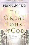 The Great House of God : A Home for Your Heart by Max Lucado (2000, Paperback