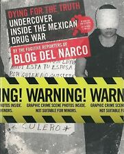 Dying for the Truth : Undercover Inside the Mexican Drug War by the Fugitive...