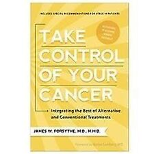 Take Control of Your Cancer : Integrating the Best of Alternative and...