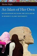 An Islam of Her Own : Reconsidering Religion and Secularism in Women's...