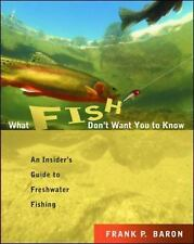 What Fish Don't Want You to Know : The Insider's Guide to Fresh-Water...