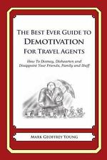 The Best Ever Guide to Demotivation for Travel Agents : How to Dismay,...