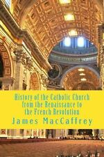 History of the Catholic Church from the Renaissance to the French Revolution...