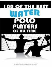 100 of the Best Water Polo Players of All Time by Alex Trost (2013, Paperback)