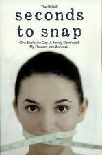 Seconds to Snap: One Explosive Day. A Family Destroyed. My Descent into Anorexia