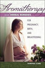 Aromatherapy and Herbal Remedies for Pregnancy, Birth, and Breastfeeding by...