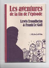 Les aventures de la fin de l'épisode. TRONDHEIM et LE GALL. L'Association 1995