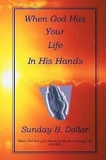 When God Has Your Life in His Hands by Sunday B. Dollar (2014, Paperback)