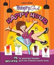 Hungry Girl Happy Hour: 75 Recipes for Amazingly Fantastic Guilt-Free Cocktails