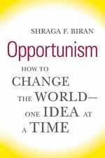 Opportunism: How to Change the World--One Idea at a Time, Biran, Shraga F., Very