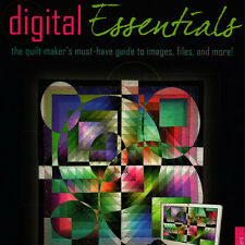 DIGITAL ESSENTIALS Quilt Makers Guide Images Files Camera NEW BOOK Gloria Hansen