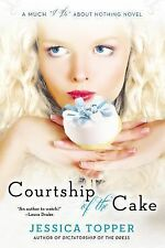 Much I Do about Nothing Ser.: Courtship of the Cake 2 by Jessica Topper...