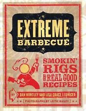 Extreme Barbecue: Smokin' Rigs and 100 Real Good Recipes by Dan Huntley, Lisa G