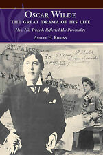 Oscar Wilde - The Great Drama of His Life: How His Tragedy Reflected His Persona