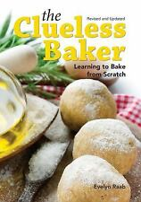 The Clueless Baker : Learning to Bake from Scratch by Evelyn Raab (2013,...