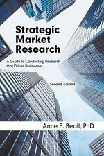 Strategic Market Research : A Guide to Conducting Research that Drives...