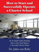 How to Start and Successfully Operate a Charter School : An in-Depth Guide...