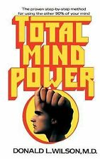 Total Mind Power : How to Use the Other 90% of Your Mind by Donald L. Wilson...
