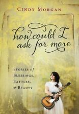 How Could I Ask for More : Stories of Blessings, Battles, and Beauty by Cindy...