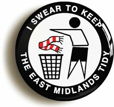I SWEAR TO KEEP THE EAST MIDLANDS TIDY BADGE BUTTON PIN (1inch/25mm dmt) DERBY