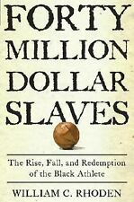 Forty Million Dollar Slaves: The Rise, Fall, and Redemption of the Black Athlet