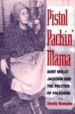 Pistol Packin' Mama: Aunt Molly Jackson and the Politics of Folksong (Music in A