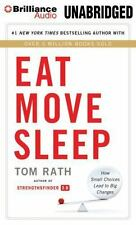 Eat Move Sleep : How Small Choices Lead to Big Changes by Tom Rath (2014, MP3...
