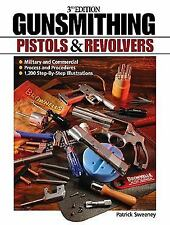 Gunsmithing - Pistols and Revolvers by Sweeney / 1200 StepbyStep Instructions