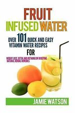 Fruit Infused Water : 101 Fruit Infused Water Recipes for Weight Loss, Detox...
