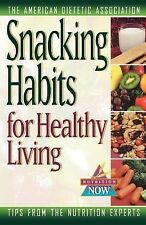 The Nutrition Now Ser.: Snacking Habits for Healthy Living 9 by American...