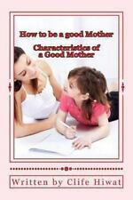 How to Be a Good Mother by Clife Hiwat (2013, Paperback, Large Type)