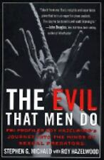 The Evil That Men Do: FBI Profiler Roy Hazelwood's Journey into the Minds of Sex