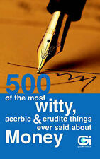 500 of the most witty, acerbic & erudite things ever said about money, Philip Je
