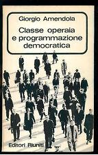 AMENDOLA G. CLASSE OPERAIA E PROGRAMMAZIONE ECONOMICA EDITORI RIUNITI 1966