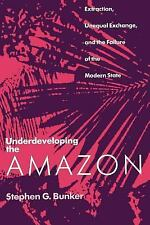 Underdeveloping the Amazon: Extraction, Unequal Exchange, and the Failure of the