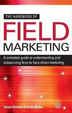 The Handbook of Field Marketing : A Complete Guide to Understanding and...