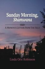 Sunday Morning Shamwana: A Midwife's Letters from the Field, Robinson, Linda Ors