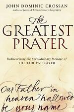 The Greatest Prayer: Rediscovering the Revolutionary Message of the Lord's Pray