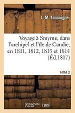 Voyage a Smyrne, Dans l'Archipel et l'Ile de Candie, en 1811, 1812, 1813 et...