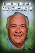Looking in the Rear View Mirror : I Didn't Ask to Be a Senior Citizen (I Was...