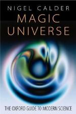 Magic Universe : The Oxford Guide to Modern Science by Nigel Stuart Calder (2...
