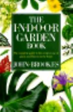 The Indoor Garden Book : The Complete Guide to the Creative Use of Plants and F…