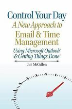 Control Your Day : A New Approach to Email and Time Management Using...