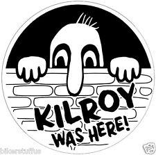 KILROY WAS HERE BUMPER STICKER LAPTOP STICKER TOOLBOX STICKER